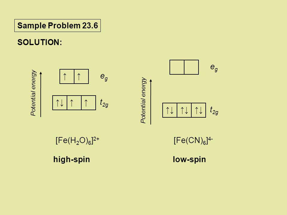 Sample Problem 23.6 SOLUTION: t2g eg ↑↓ [Fe(CN)6]4- low-spin t2g eg ↑